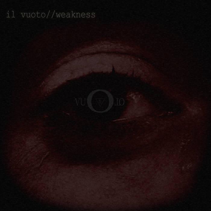 IL VUOTO - Weakness