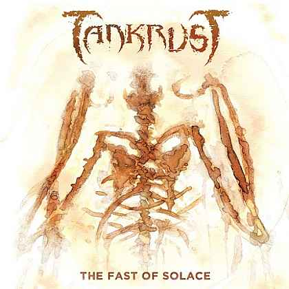 TANKRUST - The Fast Of Solace