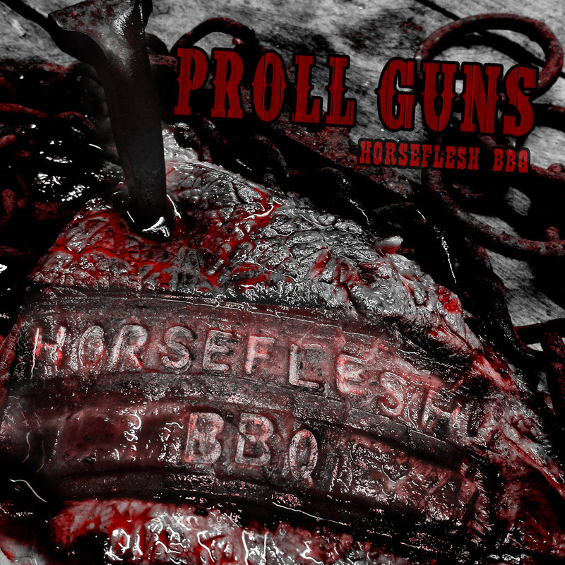 PROLL GUNS - Horseflesh BBQ