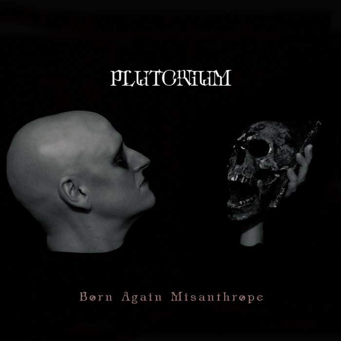 PLUTONIUM - Born Again Misanthrope