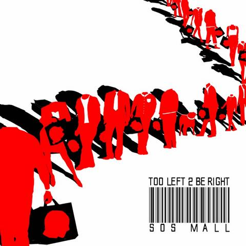 TOO LEFT 2 BE RIGHT - SOS Mall