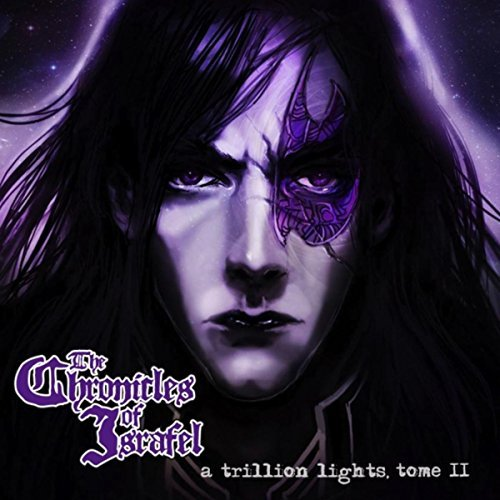THE CHRONICLES OF ISRAFEL - A Trillion Lights, Tome II