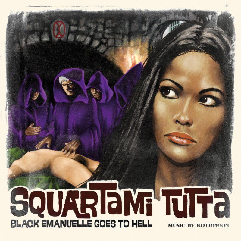 KOTIOMKIN - Squartami Tutta - Black Emanuelle Goes To Hell