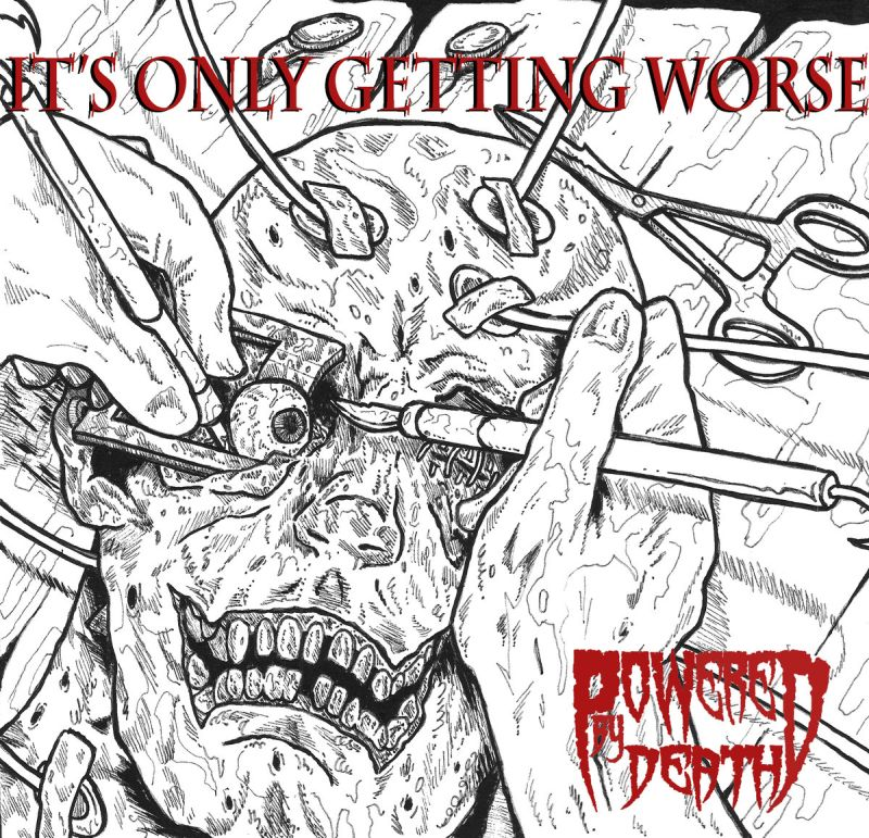 POWERED BY DEATH - It's Only Getting Worse