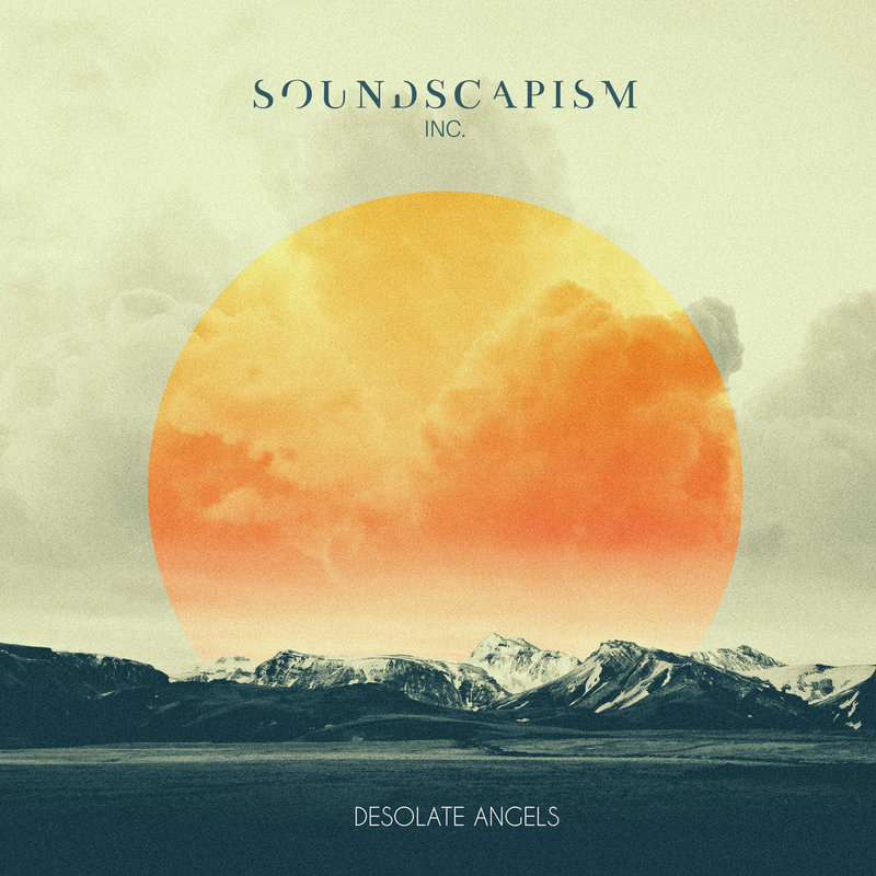 SOUNDSCAPISM INC. - Desolate Angels