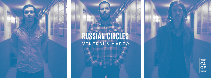 RUSSIAN CIRCLES + Cloakroom (03/03/2017 @ The Cage Theatre, Livorno)