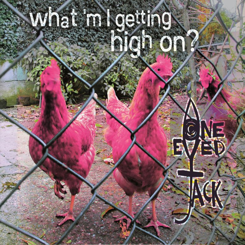 ONE EYED JACK - What'm I Getting High On?