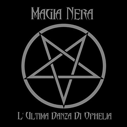 MAGIA NERA - L'Ultima Danza Di Ophelia
