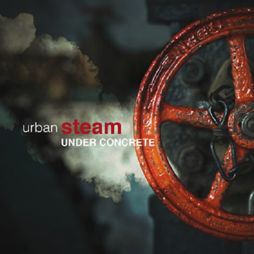 URBAN STEAM - Under Concrete