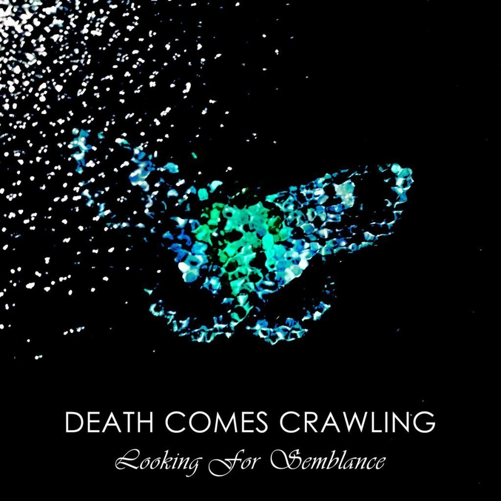 DEATH COMES CRAWLING - Looking For Semblance