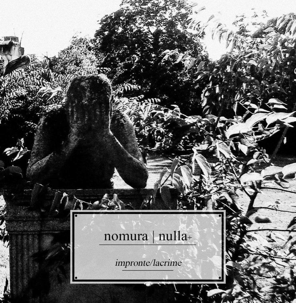 NOMURA / NULLA+ - Impronte / Lacrime