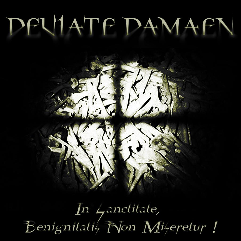 DEVIATE DAMAEN - In Sanctitate, Benignitatis Non Miseretur!
