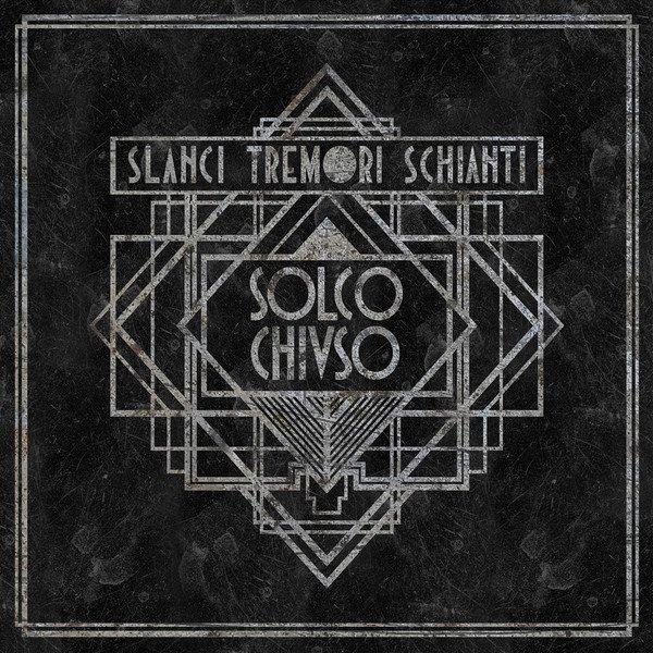 SOLCO CHIUSO - Slanci Tremori Schianti