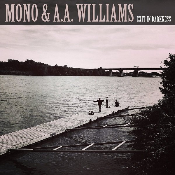 MONO & A.A. WILLIAMS - Exit In Darkness
