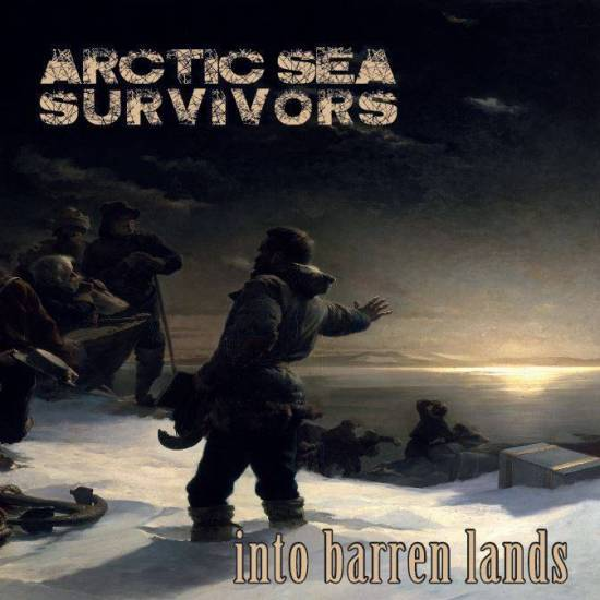 ARCTIC SEA SURVIVORS - Into Barren Lands