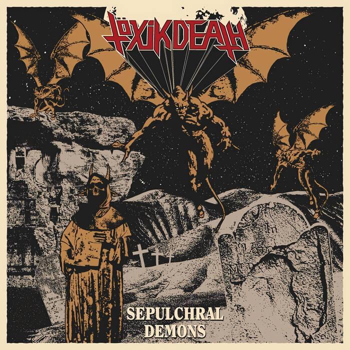 TÖXIK DEATH - Sepulchral Demons