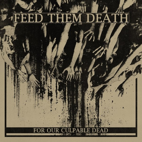 FEED THEM DEATH - For Our Culpable Dead