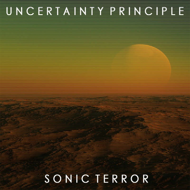UNCERTAINTY PRINCIPLE - Sonic Terror