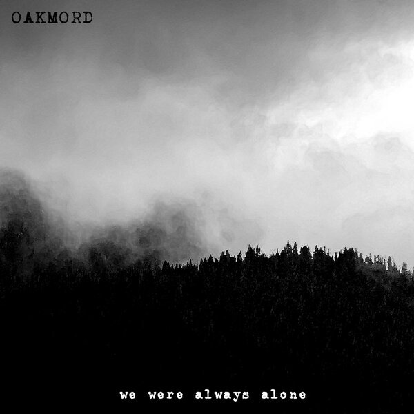 OAKMORD - We Were Always Alone