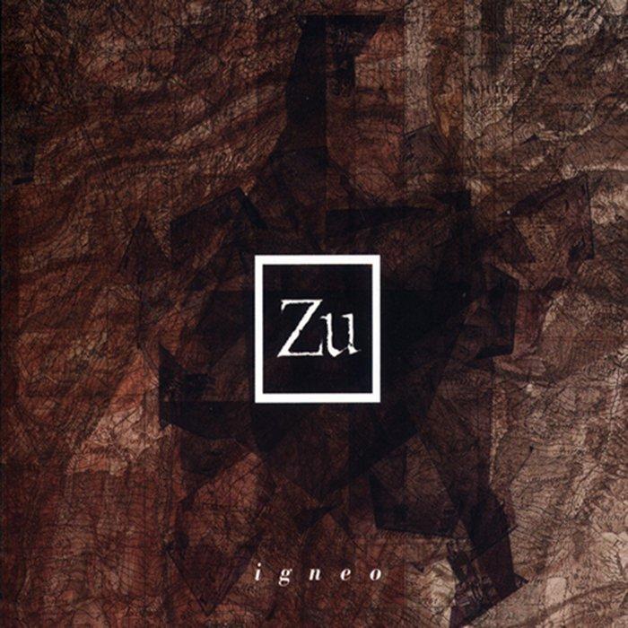 Zu - Igneo
